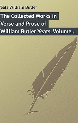 William Butler Yeats - The Collected Works in Verse and Prose of William Butler Yeats. Volume 3 of 8. The Countess Cathleen. The Land of Heart's Desire. The Unicorn from the Stars