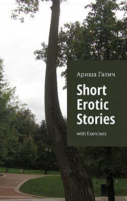 Ариша Галич - Short Erotic Stories. With Exercises
