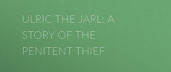 Ulric the Jarl: A Story of the Penitent Thief