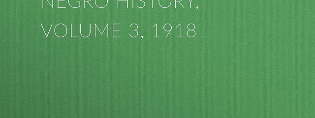 The Journal of Negro History, Volume 3, 1918