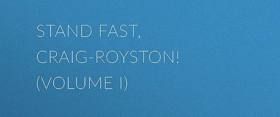 Stand Fast, Craig-Royston! (Volume I)