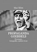 Max Klim -Propaganda Goebbels. Životopis, fotografie, osobní život