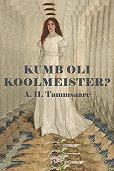 Anton Tammsaare - Kumb oli koolmeister?