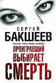 Сергей Бакшеев -Проигравший выбирает смерть