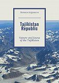 Romans Arzjancevs -Tajikistan Republic. Nature and fauna of the Tajikistan