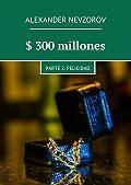 Alexander Nevzorov -$ 300millones. Parte 2. Felicidad