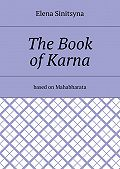 Elena Sinitsyna -The Book ofKarna. Based on Mahabharata