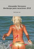 Alexander Nevzorov -Horóscopo para vacaciones2018. Horóscoporuso