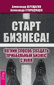 Александр Верещагин -Старт бизнеса! Легкий способ создать прибыльный бизнес с нуля