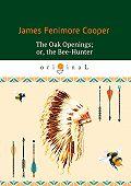 Джеймс Купер -The Oak Openings; or the Bee-Hunter