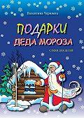 Валентина Черняева - Подарки Деда Мороза. Стихи для детей