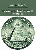 Valeriy Zhiglov -Learning telepathy in10 minutes