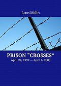 Leon Malin -Prison «Crosses». April 24, 1999– April6, 2000