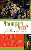 Галина Калинина -Что играет мной? Беседы о страстях и борьбе с ними в современном мире