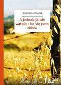 Juliusz Słowacki -A jednak ja nie wątpię – bo się pora zbliża
