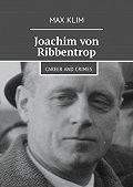 Max Klim -Joachim von Ribbentrop. Career and crimes
