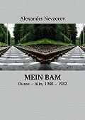 Alexander Nevzorov -Mein BAM. Dusse—Alin, 1980—1982