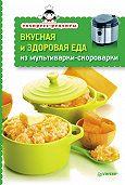 Сборник рецептов -Вкусная и здоровая еда из мультиварки-скороварки