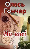 Олесь Гончар -На косі