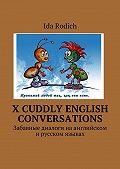 Ida Rodich -X cuddly English conversations. Забавные диалоги наанглийском ирусском языках