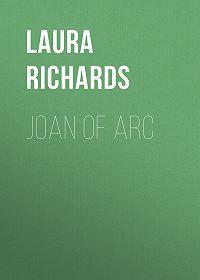 Laura Richards -Joan of Arc