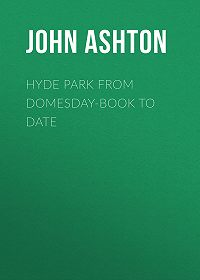 John Ashton -Hyde Park from Domesday-book to Date