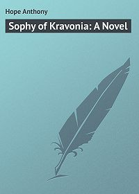 Anthony Hope -Sophy of Kravonia: A Novel