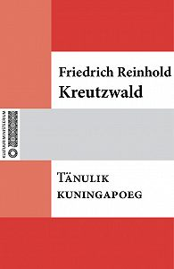 Friedrich Reinhold Kreutzwald - Tänulik kuningapoeg