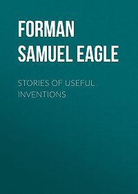 Samuel Forman -Stories of Useful Inventions