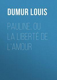 Louis Dumur -Pauline, ou la liberté de l'amour