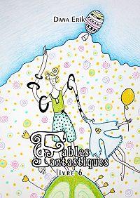 Dana Erik -Fables Fantastiques. Livre 6