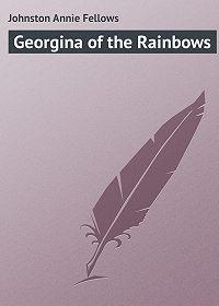 Annie Johnston -Georgina of the Rainbows