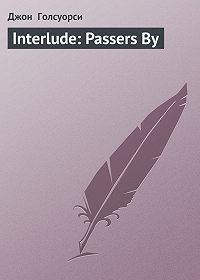 Джон  Голсуорси -Interlude: Passers By