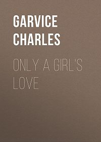 Charles Garvice -Only a Girl's Love
