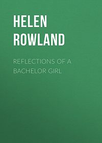 Helen Rowland -Reflections of a Bachelor Girl