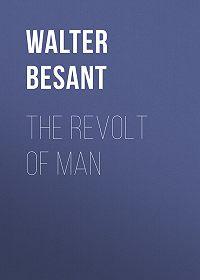 Walter Besant -The Revolt of Man