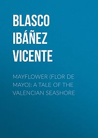 Vicente Blasco Ibáñez -Mayflower (Flor de mayo): A Tale of the Valencian Seashore