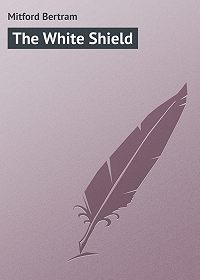 Bertram Mitford -The White Shield