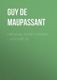 Guy Maupassant -Original Short Stories – Volume 02