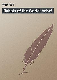 Mari Wolf -Robots of the World! Arise!