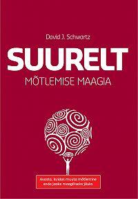 David Schwartz -Suurelt mõtlemise maagia