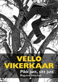 Vello Vikerkaar - Pikk jutt, sitt jutt