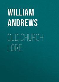 William Andrews -Old Church Lore
