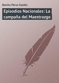 Benito Pérez - Episodios Nacionales: La campaña del Maestrazgo