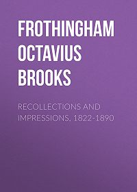 Octavius Frothingham -Recollections and Impressions, 1822-1890