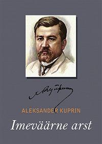 Aleksandr Kuprin -Imeväärne arst