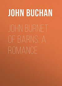 John Buchan -John Burnet of Barns: A Romance