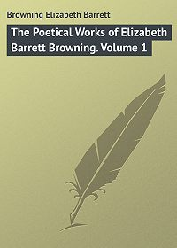 Elizabeth Browning -The Poetical Works of Elizabeth Barrett Browning. Volume 1