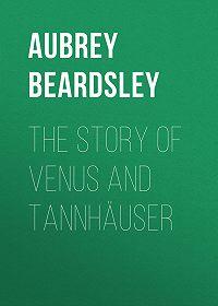 Aubrey Beardsley -The Story of Venus and Tannhäuser