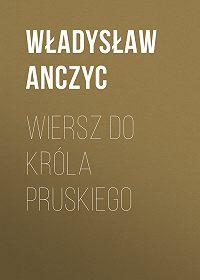 Władysław Ludwik -Wiersz do Króla Pruskiego